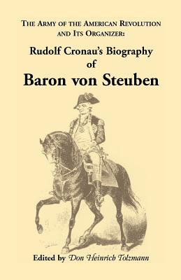 Image for Biography of Baron von Steuben, The Army of the American Revolution and its Organizer: Rudolf Cronau's Biography of Baron von Steuben