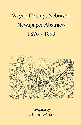 Image for Wayne County, Nebraska, Newspaper Abstracts, 1876-1899