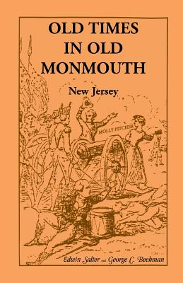 Image for Old Times in Old Monmouth: Historical Reminiscences of Old Monmouth County, New Jersey: Being a Series of Historical Sketches Relating to Old Monmouth County (now Monmouth and Ocean), New Jersey