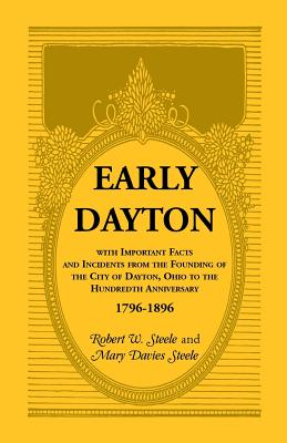 Image for Early Dayton With Important Facts and Incidents From the Founding Of The City Of Dayton, Ohio To The Hundredth Anniversary 1796-1896