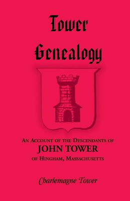 Image for Tower Genealogy: An Account of the Descendants of John Tower, of Hingham, Massachusetts
