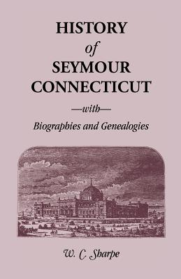Image for History of Seymour, Connecticut, With Biographies and Genealogies