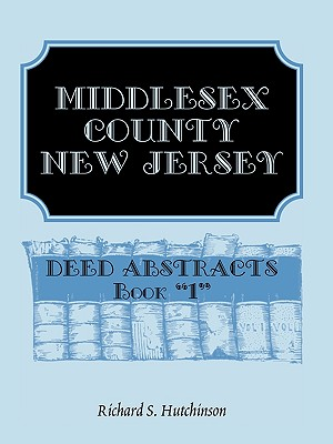 Image for Middlesex County, New Jersey, Deed Abstracts Book 1