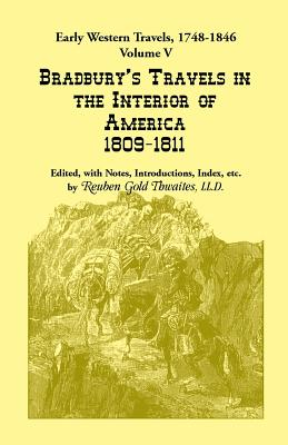 Image for Early Western Travels, 1748-1846: Volume V: Bradbury's Travels in the Interior of America, 1809-1811. Edited, with Notes, Introductions, Index, etc.