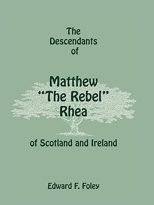 "Image for The Descendants of Matthew ""The Rebel"" Rhea of Scotland and Ireland"