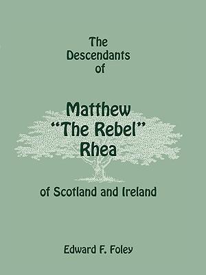"Image for The Descendants of Matthew ""The Rebel"" Rhea of Scotland and Ireland"