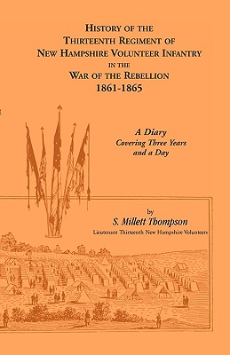 Image for History Of The Thirteenth Regiment Of New Hampshire Volunteer Infantry In The War Of The Rebellion, 1861-1865. A Diary Covering Three Years And A Day.