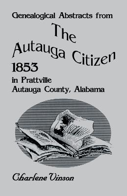 Image for Genealogical Abstracts From The Autauga Citizen, 1853, in Prattville, Autauga County, Alabama