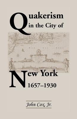Image for Quakerism In The City Of New York 1657-1930