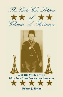 Image for The Civil War Letters of William A. Robinson and the Story of the 89th New York Volunteer Infantry