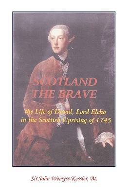 Image for Scotland The Brave: The Life of David, Lord Elcho in the Scottish Uprising of 1745