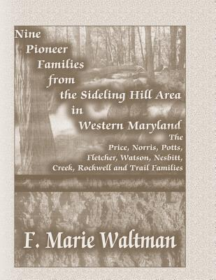 Image for Nine Pioneer Families From the Sideling Hill Area in Western Maryland: The Price, Norris, Potts, Fletcher, Watson, Nesbitt, Creek, Rockwell and Trail Families