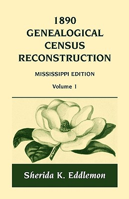 Image for 1890 Genealogical Census Reconstruction, Mississippi Edition, Volume 1