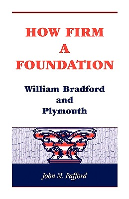 How Firm A Foundation: William Bradford and Plymouth, Pafford, John M.