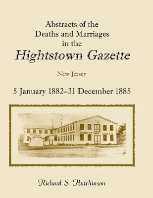 Image for Abstracts of the Deaths and Marriages in the Hightstown Gazette, 5 January 1882-31 December 1885