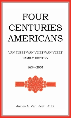 Image for Four Centuries Americans: Van Fleet/Van Vliet/Van Vleet Family History, 1634-2001