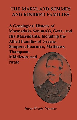 Image for The Maryland Semmes and Kindred Families: A Genealogical History of Marmaduke Semme(s), Gent., and His Descendants, Including the Allied Families of Greene, Simpson, Boarman, Matthews, Thompson, Middleton, and Neale