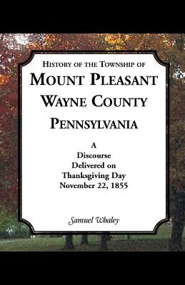 Image for History of the Township of Mount Pleasant, Wayne County, Pennsylvania: A discourse delivered on Thanksgiving Day, November 22, 1855