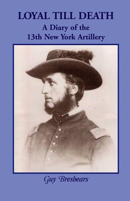 Image for Loyal till Death: A Diary of the 13th New York Artillery
