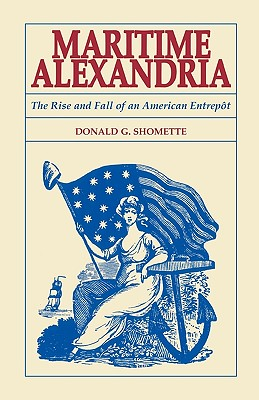 Image for Maritime Alexandria [Virginia]: The Rise and Fall of an American Entrepôt