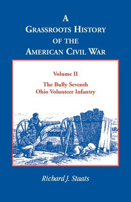 Image for A Grassroots History of the American Civil War, Vol. II: The Bully Seventh Ohio Volunteer Infantry