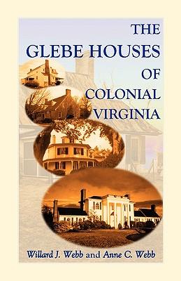 The Glebe Houses of Colonial Virginia, Webb, Anne C., Webb, Willard J.