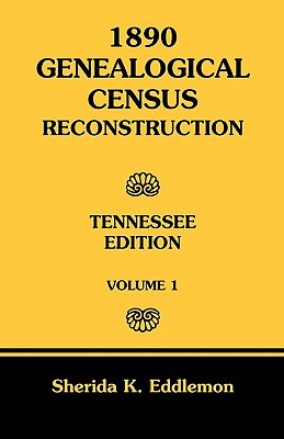 Image for 1890 Genealogical Census Reconstruction: Tennessee, Volume 1