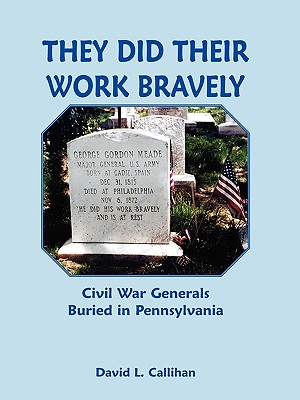 Image for They Did Their Work Bravely: Civil War Generals Buried in Pennsylvania