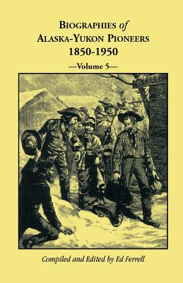 Image for Biographies of Alaska-Yukon Pioneers 1850-1950, Volume 5