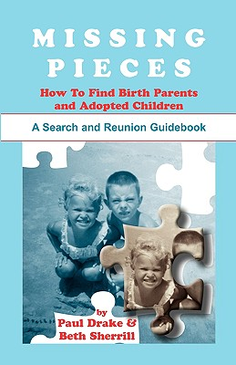 Image for Missing Pieces: How to Find Birth Parents and Adopted Children. A Search and Reunion Guidebook