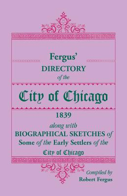 Image for Fergus' Directory of the City of Chicago, 1839, along with Biographical Sketches of Some of the Early Settlers of the City of Chicago