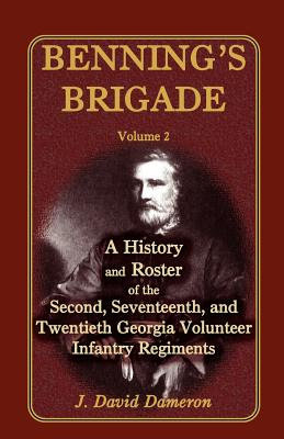 Image for Benning's Brigade: Volume 2, A History and Roster of the Second, Seventeenth, and Twentieth Georgia Volunteer Infantry Regiments