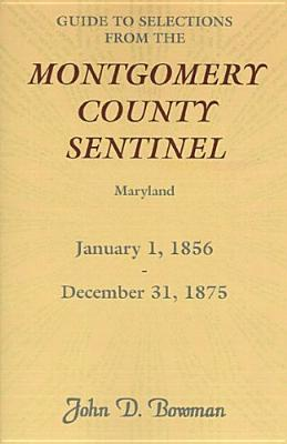 Image for Guide to Selections from the Montgomery County Sentinel, Maryland, January 1, 1856 - December 31, 1875