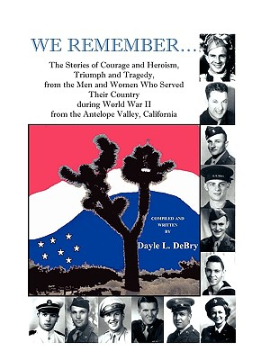 Image for We Remember... the stories of courage and heroism, triumph and tragedy, from the men and women who served their country during World War II from the Antelope Valley, California