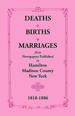 Image for Deaths, Births, Marriages from Newspapers Published in Hamilton, Madison County, New York, 1818-1886