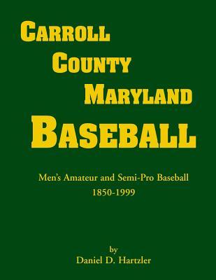 Carroll County, Maryland Baseball, Men's Amateur & Semi-Pro Baseball, 1850-1999, Hartzler, Daniel D.