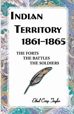 Image for Indian Territory, 1861-1865: The Forts, The Battles, The Soldiers