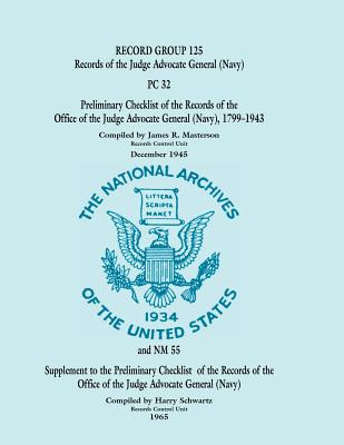 Image for Record Group 125: Records of the Judge Advocate General (Navy), PC 32 - Preliminary Checklist of the Records of the Office of the Judge Advocate General (Navy) 1799-1943 and Supplement to Preliminary Checklist 32