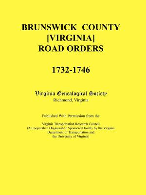 Image for Brunswick County [Virginia] Road Orders, 1732-1746. Published With Permission from the Virginia Transportation Research Council (A Cooperative Organization Sponsored Jointly by the Virginia Department of Transportation and the University of Virginia