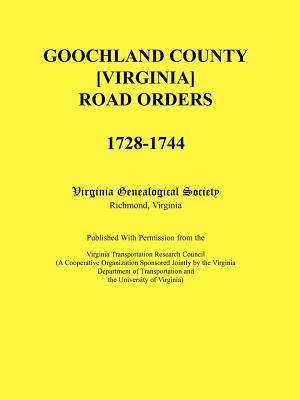Image for Goochland County [Virginia] Road Orders, 1728-1744. Published With Permission from the Virginia Transportation Research Council (A Cooperative Organization Sponsored Jointly by the Virginia Department of Transportation and the University of Virginia