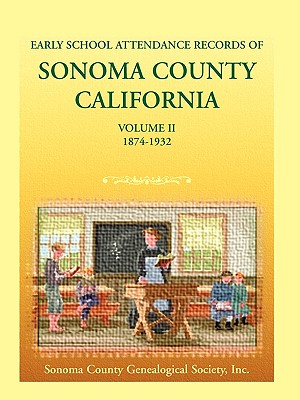 Image for Early School Attendance Records of Sonoma County, California: Volume II, 1874-1932
