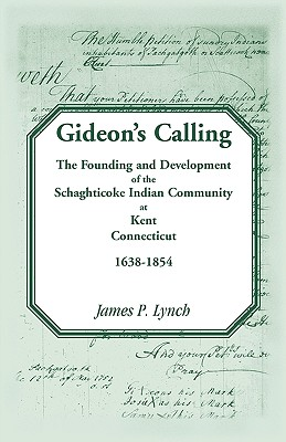Image for Gideon's Calling: The Founding and Development of the Schaghticoke Indian Community at Kent, Connecticut, 1638-1854