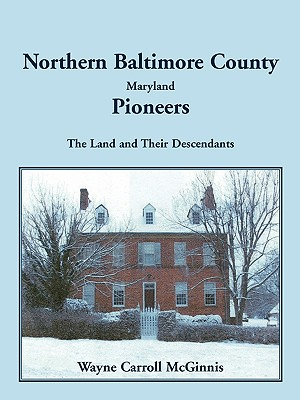 Image for Northern Baltimore County, Maryland Pioneers: The Land and Their Descendants