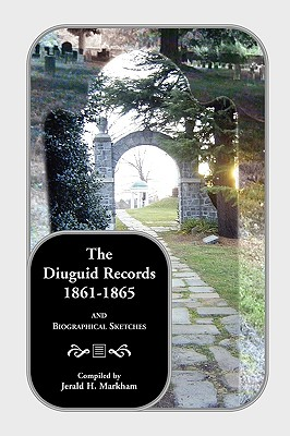 The Diuguid Records, 1861-1865, and Biographical Sketches, Markham, Jerry H.