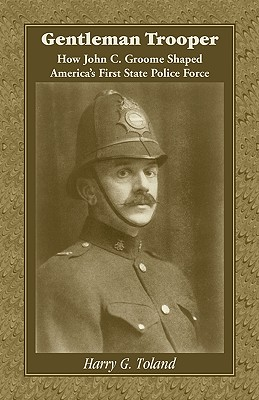 Image for Gentleman Trooper: How John C. Groome Shaped America's First State Police Force