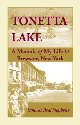 Image for Tonetta Lake, A Memoir of My Life in Brewster, New York and History of the Young Settlement through World War II