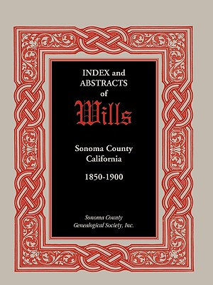 Image for Index and Abstracts of Wills, Sonoma County, California: 1850-1900