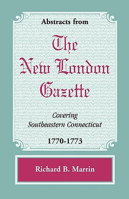 Image for Abstracts from the New London Gazette covering Southeastern Connecticut, 1770-1773