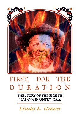 Image for First, For The Duration: The Story of the Eighth (8th) Alabama Infantry, C.S.A.