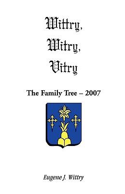 Wittry, Witry, Vitry: The Family Tree, 2007, Eugene J. Wittry